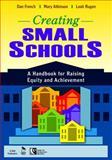 Creating Small Schools : A Handbook for Raising Equity and Achievement, French, Dan and Atkinson, Mary, 1412941784