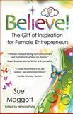 Believe!, Sue Maggott, 148415178X