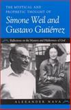 The Mystical and Prophetic Thought of Simone Weil and Gustavo Gutierrez : Reflections on the Mystery and Hiddenness of God, Nava, Alexander, 079145178X