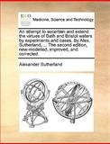 An Attempt to Ascertain and Extend the Virtues of Bath and Bristol Waters by Experiments and Cases by Alex Sutherland, the Second Edition, New-M, Alexander Sutherland, 1140991787