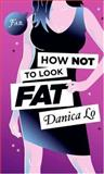 How Not to Look Fat, Danica Lo, 0060891785
