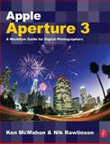 Apple Aperture 3 : A Workflow Guide for Digital Photographers, McMahon, Ken and Rawlinson, Nik, 0240521781