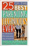 25 of the Best Parenting Techniques Ever, Meg F. Schneider and Judi Craig, 0312961782