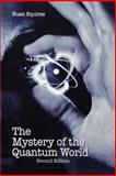 The Mystery of the Quantum World, Squires, Euan J., 0750301783