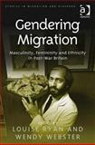 Gendering Migration : Masculinity, Femininity and Ethnicity in Post-War Britain, Ryan, Louise and Webster, Wendy, 075467178X