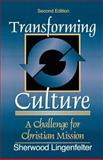 Transforming Culture : A Challenge for Christian Mission, Lingenfelter, Sherwood G., 0801021782