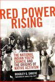 Red Power Rising : The National Indian Youth Council and the Origins of Native Activism, Shreve, Bradley Glenn, 0806141786