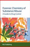 Forensic Chemistry of Substance Misuse : A Guide to Drug Control Edition, King, Leslie A., 0854041788