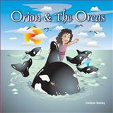 Orion and the Orcas, Debbie Bailey, 1494271788