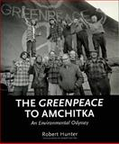 The Greenpeace to Amchitka, Robert Hunter, 1551521784