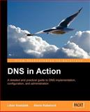 DNS in Action : A Detailed and Practical Guide to DNS Implementation, Configuration, and Administration, Dostálek, L. and Kabelová, A., 1904811787