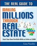 The Real Guide to Making Millions Through Real Estate 9781932531787
