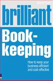Brilliant Book-Keeping : How to Keep Your Business Efficient and Cost-Effective, Quinn, Martin, 0273731785