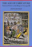 The Age of Caricature : Satirical Prints in the Reign of George III, Donald, Diana, 0300071787