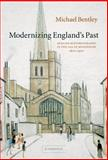 Modernizing England's Past : English Historiography in the Age of Modernism, 1870-1970, Bentley, Michael, 052184178X