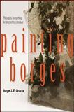 Painting Borges : Philosophy Interpreting Art Interpreting Literature, Gracia, Jorge J. E., 1438441789