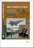 Arms Transfers to Israel : The Strategic Logic Behind American Military Assistance, Rodman, David, 1845191781