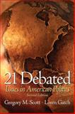21 Debated : Issues in American Politics, Scott, Gregory M. and Gatch, Loren, 0131841785