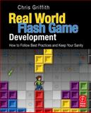 Real-World Flash Game Development : How to Follow Best Practices and Keep Your Sanity, Griffith, Christopher, 024081178X
