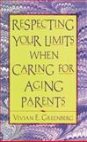 Respecting Your Limits When Caring for Aging Parents, Greenberg, Vivian E., 0787941786