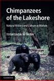 The Chimpanzees of the Lakeshore : Natural History and Culture at Mahale, Nishida, Toshisada, 1107601789