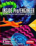 Inside Pro-Engineer : The Professional Users Guide to Designing with Pro-Engineer, Utz, James and Cox, W. Robert, 1566901782