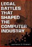Legal Battles That Shaped the Computer Industry, Lawrence D. Graham, 1567201784