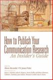 How to Publish Your Communication Research : An Insider's Guide, Alison F. Alexander, W. James Potter, 0761921796