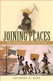 Joining Places : Slave Neighborhoods in the Old South, Kaye, Anthony E., 0807861790