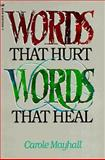 Words That Hurt, Words That Heal, Carole Mayhall, 0891091793