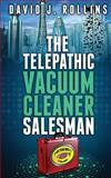 The Telepathic Vacuum Cleaner Salesman, David Rollins, 1470071797
