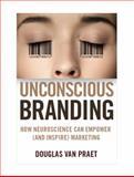 Unconscious Branding, Douglas Van Praet, 0230341799