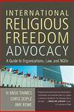 International Religious Freedom Advocacy, H. Knox Thames and Chris Seiple, 1602581797