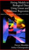 Fitting Models to Biological Data Using Linear and Nonlinear Regression : A Practical Guide to Curve Fitting, Motulsky, Harvey and Christopoulos, Arthur, 0195171799