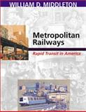 Metropolitan Railways : Rapid Transit in America, Middleton, William D., 0253341795