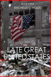 The Late Great United States, Rachelle C. Hood, 0615921795