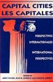 Capital Cities - Les Capitales : International Perspectives - Perspectives Internationales, John Taylor, Jean G. Lengelle, 0886291798
