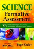 Science Formative Assessment : 75 Practical Strategies for Linking Assessment, Instruction, and Learning, Keeley, Page, 1412941792