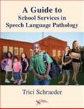 A Guide to School Services in Speech-Language Pathology, Schraeder, Trici, 1597561797