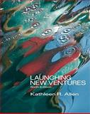 Launching New Ventures : An Entrepreneurial Approach, Allen, Kathleen R., 053848179X