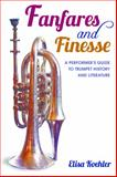 Fanfares and Finesse : A Performer's Guide to Trumpet History and Literature, Koehler, Elisa, 0253011795