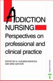 Addiction Nursing : Perspectives on Professional and Clinical Practice, Rassool, G. Hussein and Gafoor, Mike, 0748731792