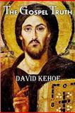 The Gospel Truth, David Kehoe, 1482531798