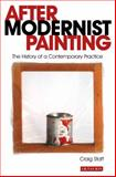 After Modernist Painting : The History of a Contemporary Practice, Staff, Craig G., 1780761791