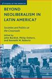 Beyond Neoliberalism in Latin America? : Societies and Politics at the Crossroads, Roberts, Kenneth M., 0230611796