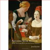 Explaining Social Behaviour : More Nuts and Bolts for the Social Sciences, Elster, Jon, 052177179X