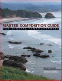 Master Composition Guide for Digital Photographers, Ernst Wildi, 1584281790