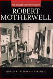 The Collected Writings of Robert Motherwell, Robert Motherwell and Stephanie Terenzio, 0520221796