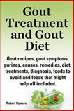 Gout Treatment and Gout Diet. Gout Recipes, Gout Symptoms, Purines, Causes, Remedies, Diet, Treatments, Diagnosis, Foods to Avoid and Foods That Might, Robert Rymore, 1909151793