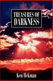 Treasures of Darkness, Kenneth M. Hekman, 0595181791